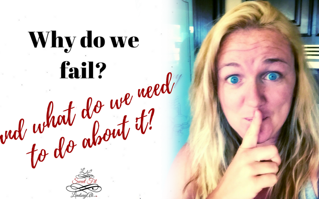 Why do we fail?  And, what can we do about it?
