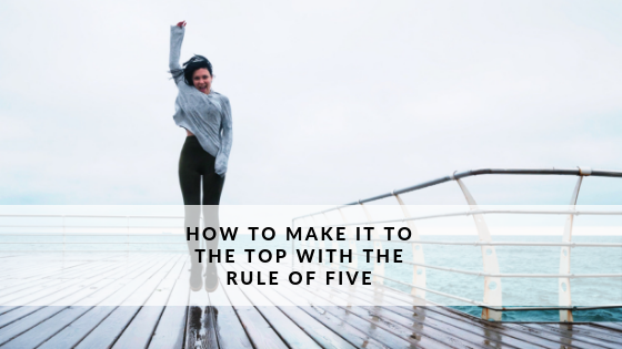How to Make it to The Top with The Rule of Five