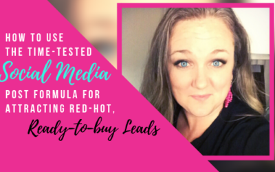 How to Use the Time-Tested Social Media Post Formula for Attracting Red-Hot, Ready-to-Buy Leads